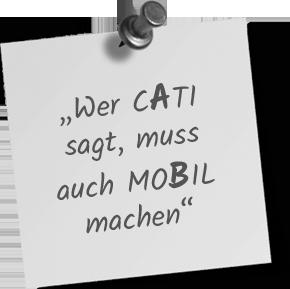 """Wer CATI sagt, muss auch MOBIL machen"""